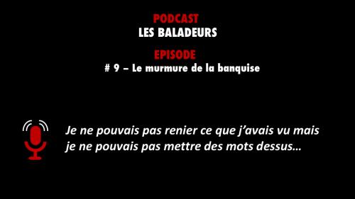 Pocastzap a sélectionné l'épisode 9 du podcast Les Baladeurs