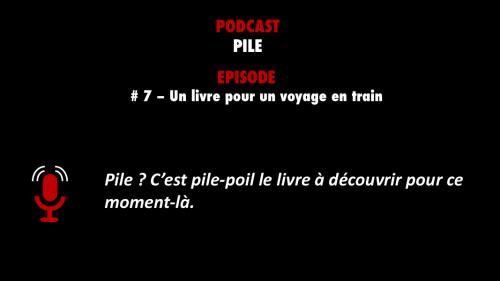 Découvrez l'un des meilleurs épisodes de podcasts sélectionnés par PODCASTZAP : Pile épisode 7 un livre pour un voyage en train