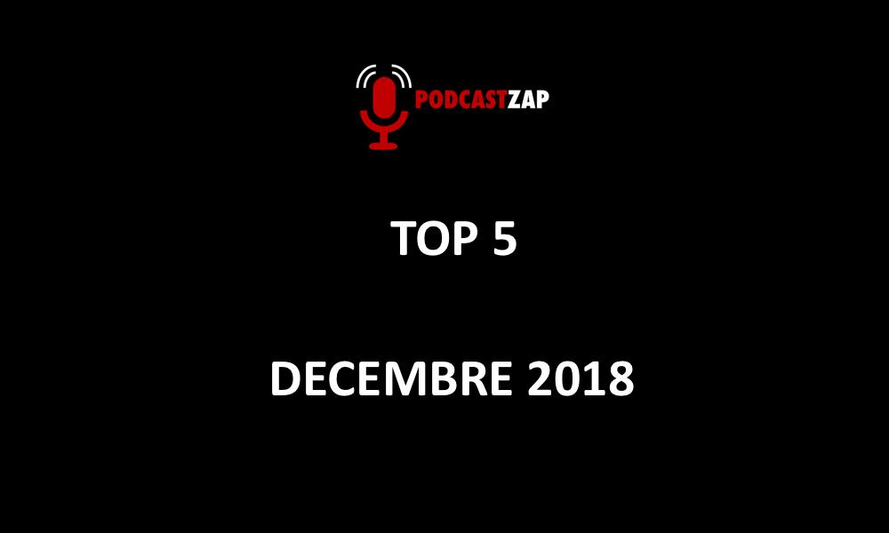 PODCASTZAP Le Top 5 du mois de Décembre 2018