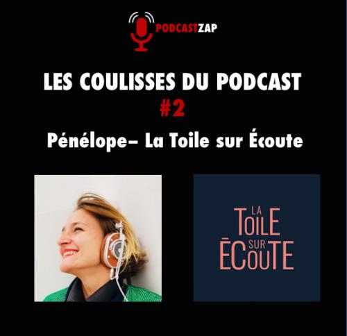 PODCASTZAP, les coulisses du podcast avec Pénélope de La Toile sur Écoute