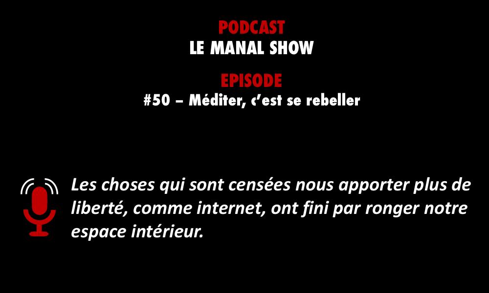 PODCASTZAP : Le Manal Show - Méditer c'est se rebeller