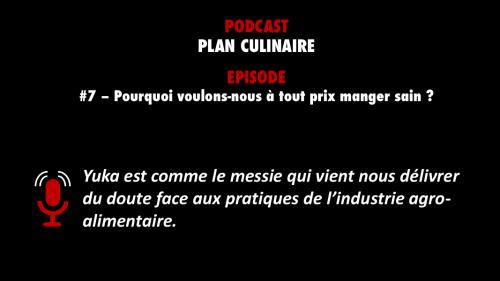 PODCASTZAP : Plan culinaire épisode 7 - Pourquoi voulons-nous à tout prix manger sain?