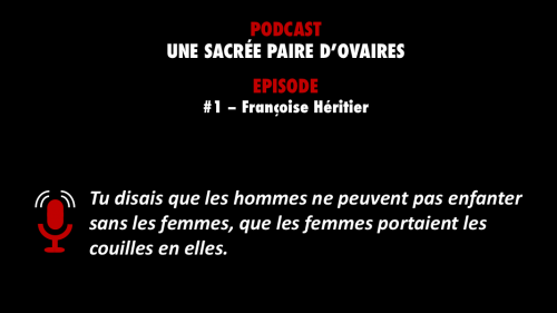 PODCASTZAP : Une sacrée paire d'ovaires - Françoise Héritier