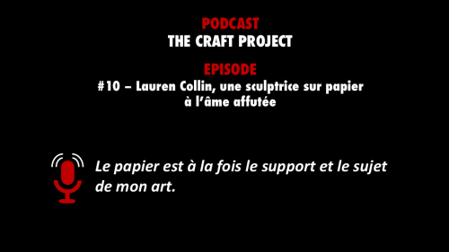 PODCASTZAP : The Craft Project - Lauren Collin, sculptrice sur papier