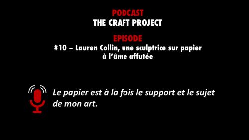 PODCASTZAP : The Craft Project - Lauren Collin, sculptrice sur papier