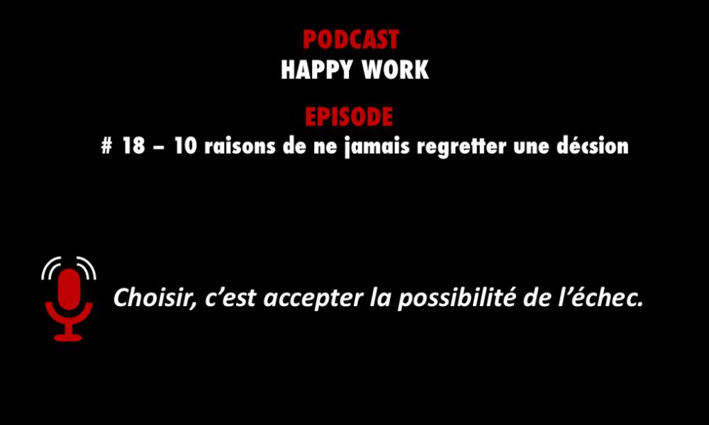 PODCASTZAP : Happy work - 10 raisons de ne pas regretter une décision