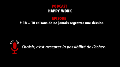 PODCASTZAP : Happy work - 10 raisons de ne pas regretter une décision