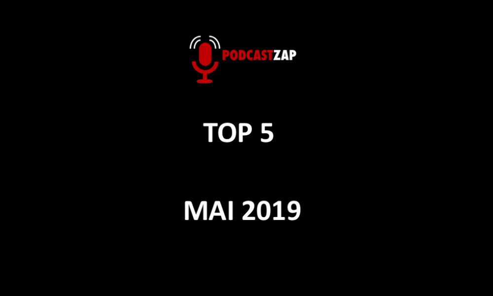 TOP 5 PODCASTZAP MAI 2019