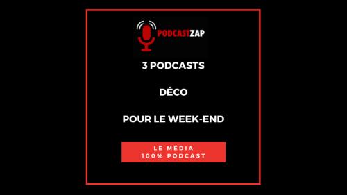 Sélection de 3 podcasts déco