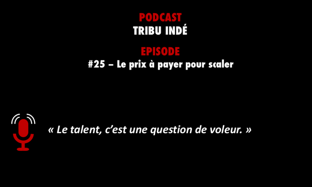 Tribu Indé podcast - Comment scaler